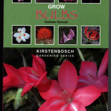 Grow Bulbs front cover - Kirstenbosch Gardening Series by Graham Duncan